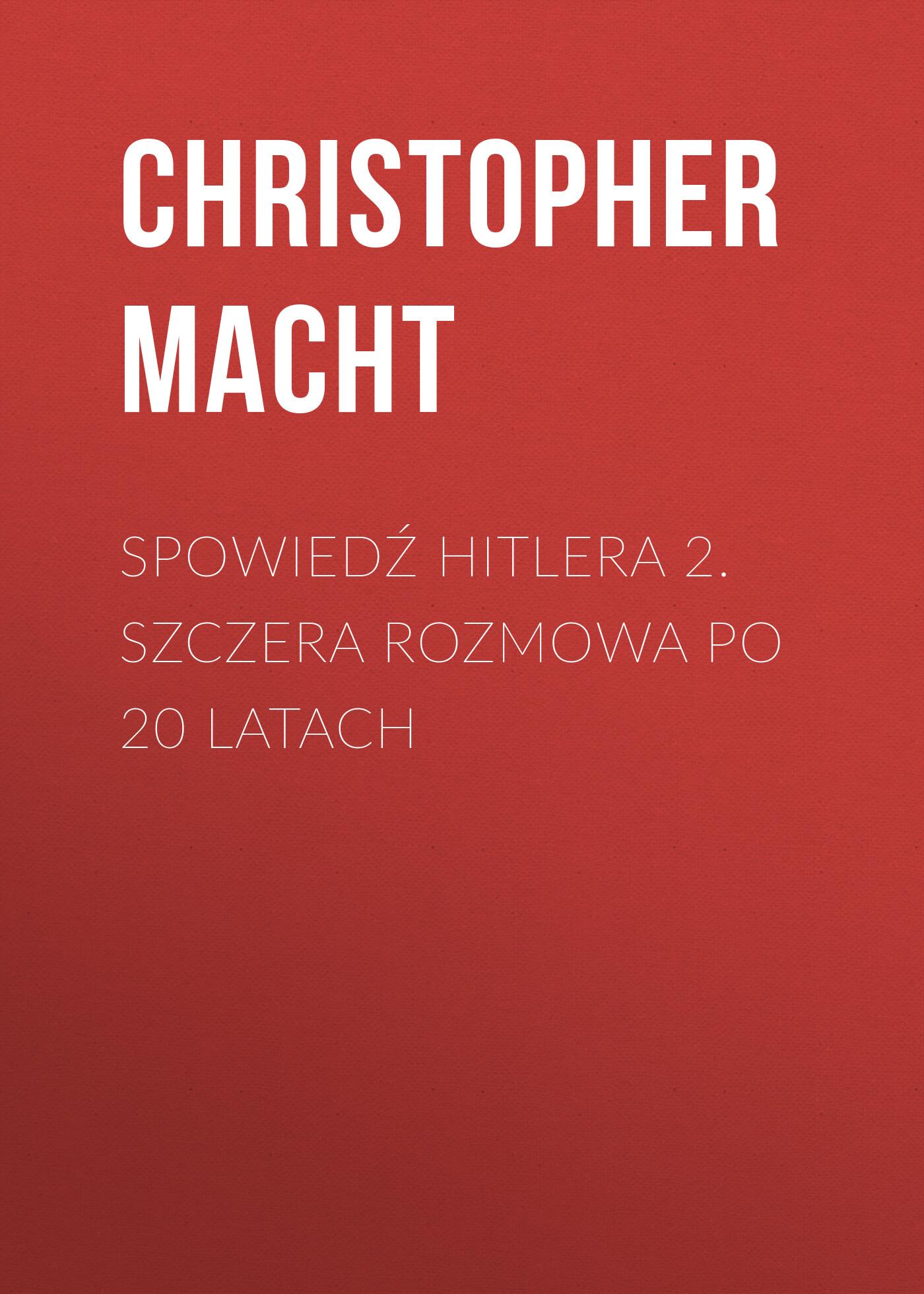 Spowiedź Hitlera 2. Szczera rozmowa po 20 latach
